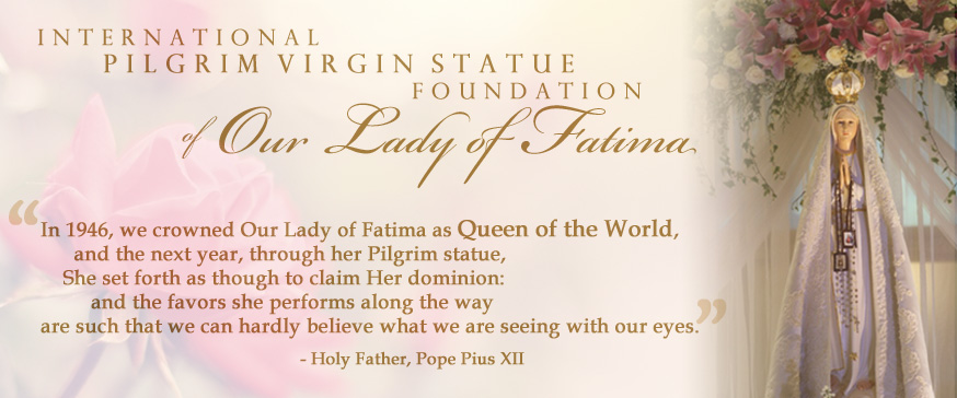 International Pilgrim Virgin Statue Foundation of Our Lady of Fatima